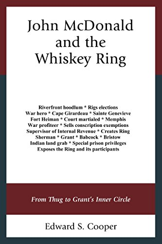 John McDonald and the Whiskey Ring: From Thug to Grant's Inner Circle (English Edition)