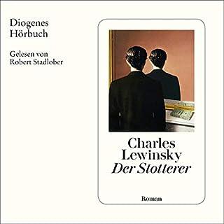 Der Stotterer                   Autor:                                                                                                                                 Charles Lewinsky                               Sprecher:                                                                                                                                 Robert Stadlober                      Spieldauer: 10 Std. und 9 Min.     9 Bewertungen     Gesamt 4,1