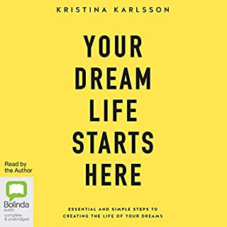 Your Dream Life Starts Here                   By:                                                                                                                                 Kristina Karlsson                               Narrated by:                                                                                                                                 Kristina Karlsson                      Length: 6 hrs and 47 mins     12 ratings     Overall 4.1