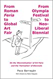 From Roman Feria to Global Art Fair / From Olympia Festival to Neo-Liberal Biennial: On the 'Biennialization' of Art Fairs and the 'Fairization' of Biennials. (English Edition)