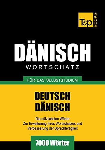 Deutsch-Dänischer Wortschatz für das Selbststudium - 7000 Wörter