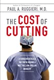 The Cost of Cutting: A Surgeon Reveals the Truth Behind a Multibillion-Dollar Industry
