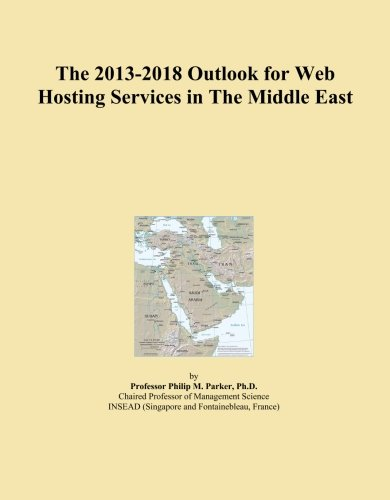 The 2013-2018 Outlook for Web Hosting Services in The Middle East