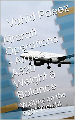 Aircraft Operations - Airbus A320 Weight & Balance: Waiting on the right Weight (English Edition)