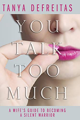 You Talk Too Much: A Wife's Guide To Becoming A Silent Warrior