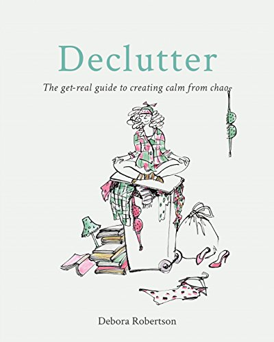 Declutter: The get-real guide to creating calm from chaos (English Edition)