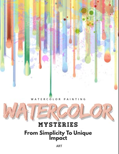 Watercolor Mysteries: From Simplicity To Unique Impact