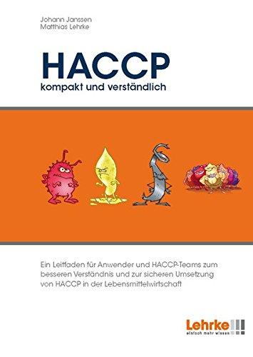 HACCP - kompakt und verständlich: Ein Leitfaden für Anwender und HACCP-Teams zum besseren Verständnis und zur sicheren Umsetzung von HACCP in der Lebensmittelwirtschaft