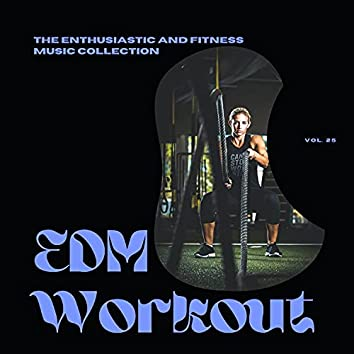 EDM Workout - The Enthusiastic And Fitness Music Collection, Vol 25