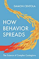 How Behavior Spreads: The Science of Complex Contagions (Princeton Analytical Sociology)