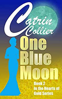 ONE BLUE MOON (HEARTS OF GOLD Book 2) by [CATRIN COLLIER]