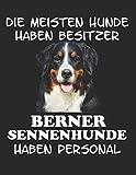 Die meisten Hunde haben Besitzer Berner Sennenhunde haben Personal: Notizbuch A4 Liniert Lustig Geschenk mit Hunderasse Berner Sennenhund Hundeliebhaber