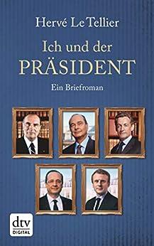 Ich und der Präsident: Ein Briefroman (German Edition) par [Hervé Le Tellier, Jürgen Ritte, Romy Ritte]