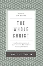 The Whole Christ: Legalism, Antinomianism, and Gospel Assurance―Why the Marrow Controversy Still Matters