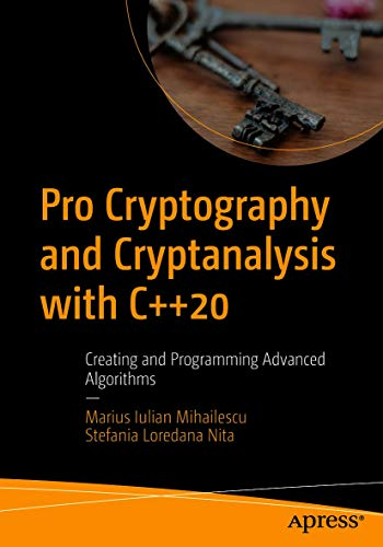 Pro Cryptography and Cryptanalysis with C++20: Creating and Programming Advanced Algorithms (English Edition)