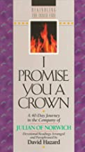 I Promise You a Crown: A 40-Day Journey in the Company of Julian of Norwich (Rekindling the Inner Fire)