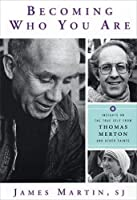 Becoming Who You Are: Insights on the True Self from Thomas Merton And Other Saints (Christian Classics)