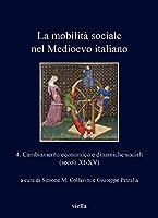 La Mobilita Sociale Nel Medioevo Italiano: Cambiamento Economico E Dinamiche Sociali, Secoli Xi-xv (I libri di Viella)