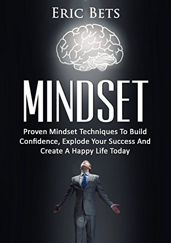 Growth Mindset: Proven Mindset Techniques To Build Confidence, Explode Your Success And Create A Happy Life Today (successful people, success mindset, goals, confidence game)