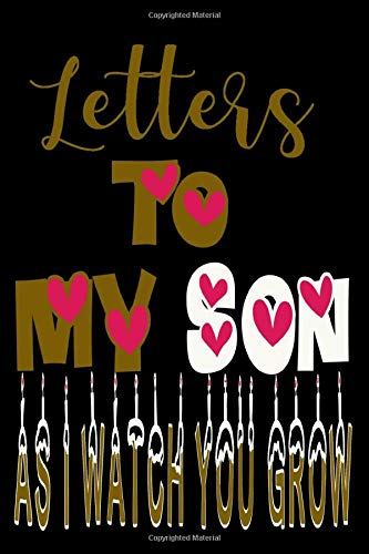 Letters To My Son As I Watch You Grow: Perfect Gift My...