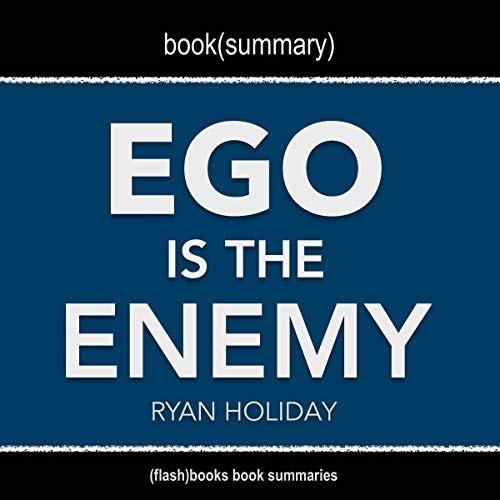 Ego Is the Enemy by Ryan Holiday - Book Summary cover art