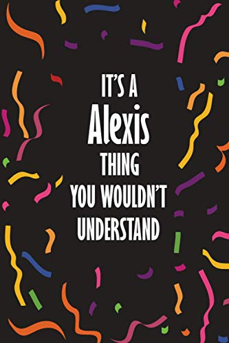 It's a Alexi Thing You Wouldn't Understand: Funny Lined Journal Notebook, College...