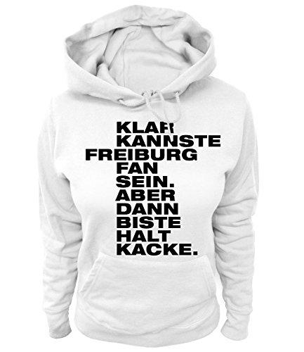 Artdiktat Damen Hoodie - Klar kannste FREIBURG Fan sein - Aber dann biste halt KACKE Größe XL, weiß