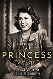 Princess: The early life of Queen Elizabeth II (English Edit