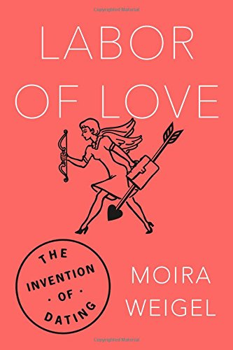 Image of Labor of Love: The Invention of Dating