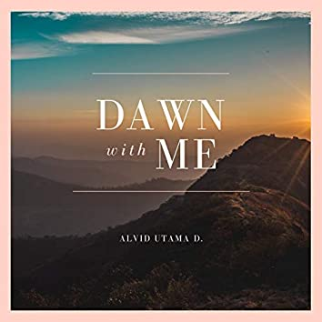 Dawn with Me