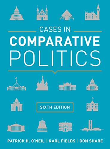Compare Textbook Prices for Cases in Comparative Politics Sixth Edition ISBN 9780393624595 by O'Neil, Patrick H.,Fields, Karl J.,Share, Don