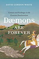 Daemons Are Forever: Contacts and Exchanges in the Eurasian Pandemonium (Silk Roads)