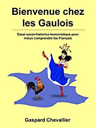 Bienvenue chez les Gaulois: Essai socio-historico-humoristique pour mieux comprendre les Français