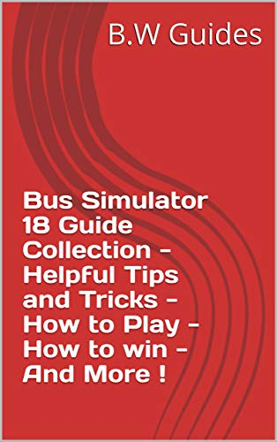 Bus Simulator 18 Guide Collection - Helpful Tips and Tricks - How to Play - How to win - And More ! (English Edition)