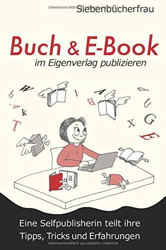 Buch & E-Book im Eigenverlag publizieren: Eine Selfpublisherin teilt ihre Tipps,...