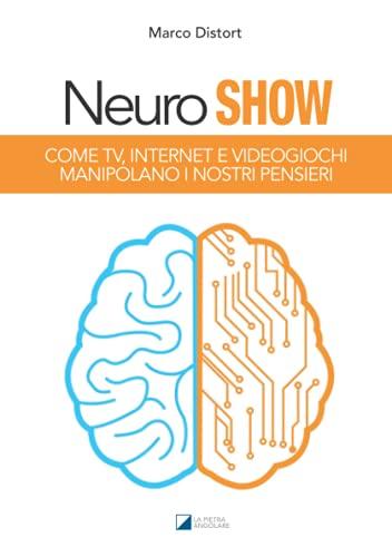 NEURO SHOW: Come TV, Internet e videogiochi manipolano i nostri pensieri