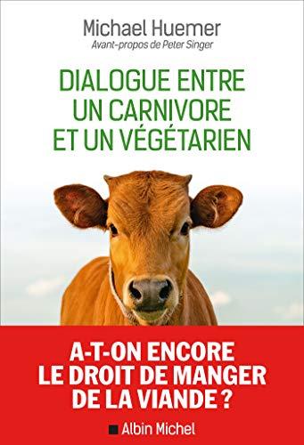 Dialogue entre un carnivore et un végétarien (French Edition)