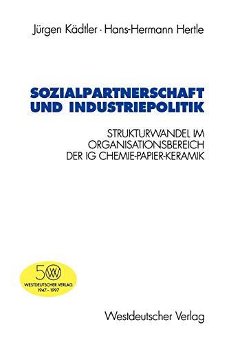 Sozialpartnerschaft und Industriepolitik: Strukturwandel im Organisationsbereich der IG Chemie-Papier-Keramik (Schriften des Zentralinstituts für sozialwiss. Forschung der FU Berlin, 78, Band 78)