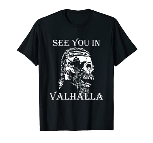 See you in Valhalla Ragnar Valhalla Rising Odin Viking T-Shirt