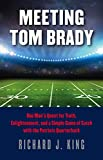 Meeting Tom Brady: One Man's Quest for Truth, Enlightenment, and a Simple Game...