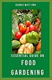 ESSENTIAL GUIDE ON FOOD GARDENING: The Incredible Guide To Your Food Gardening Planting And Cultivation