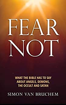 [Simon van Bruchem]のFear Not: What the Bible has to say about angels, demons, the occult and Satan (English Edition)