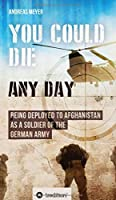 You Could Die Any Day: Being Deployed to Afghanistan as a Soldier of the German Army.