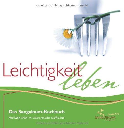 Leichtigkeit leben - Das Sanguinum-Kochbuch - Nachhaltig schlank mit einem gesunden Stoffwechsel