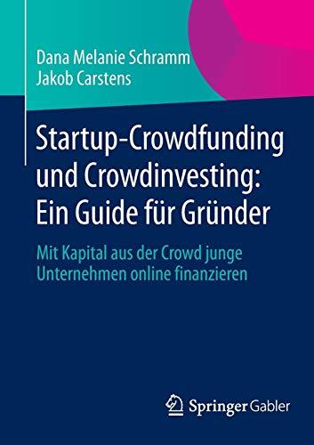 Startup-Crowdfunding und Crowdinvesting: Ein Guide für Gründer: Mit Kapital aus der Crowd junge Unternehmen online finanzieren