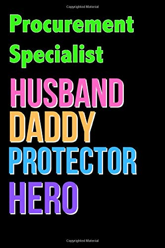 Procurement Specialist Husband Daddy Protector Hero - Great Procurement Specialist Writing Journals & Notebook Gift Ideas For Your Hero: Lined ... 120 Pages, 6x9, Soft Cover, Matte Finish