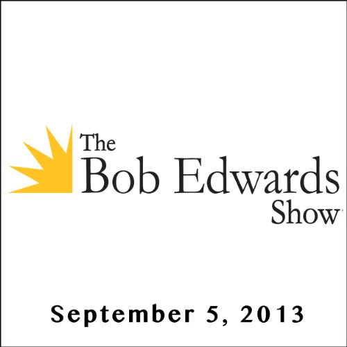 The Bob Edwards Show, Gordon Williams, Michael Swinford, and Steven Coughlin, September 5, 2013 cover art