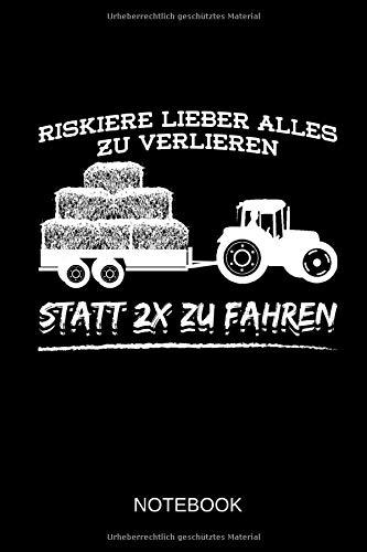 Riskiere lieber alles zu verlieren, statt 2x zu fahren! - Notebook: Dieses linierte Notizbuch eignet sich perfekt für Landwirte und Traktor-Fans!