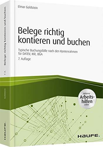 Belege richtig kontieren und buchen - inkl. Arbeitshilfen online: Typische Buchungsfälle nach den Kontenrahmen für DATEV, IKR, BGA (Haufe Fachbuch)