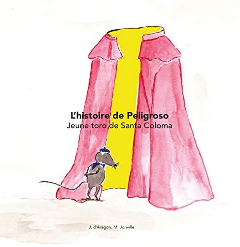 L'histoire de Peligroso: L'histoire de peligroso, jeune toro de la Santa Coloma